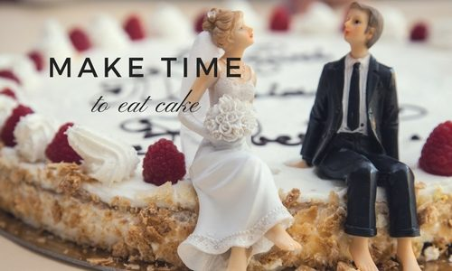 Make time to eat cake